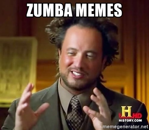 Ancient Aliens - Zumba memes