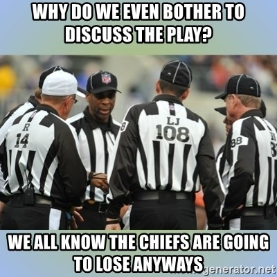 NFL Ref Meeting - Why do we even bother to discuss the play? We all know the chiefs are going to lose anyways