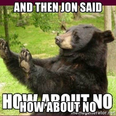 How about no bear - And then jon said How About No