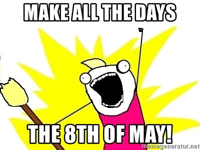 X ALL THE THINGS - Make all the days The 8th of may!