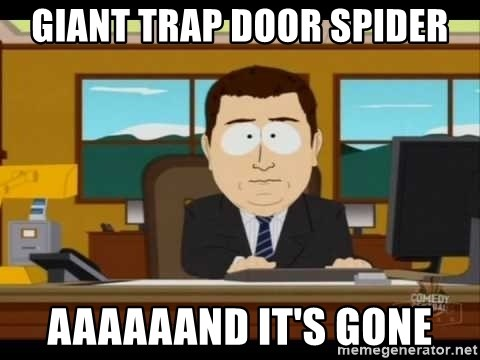 south park aand it's gone - Giant Trap Door Spider Aaaaaand it's gone