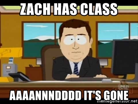 south park aand it's gone - ZACH HAS CLASS AAAANNNDDDD IT'S GONE