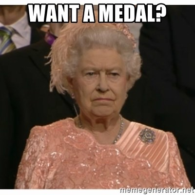Unimpressed Queen - WANT A MEDAL?