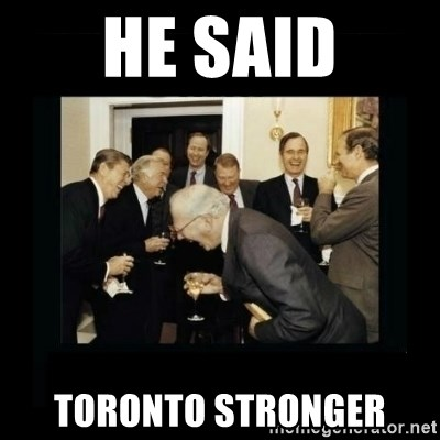 Rich Men Laughing - he said Toronto stronger