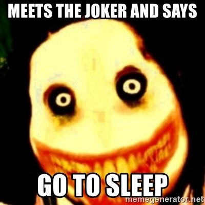 Tipical dream - MEETS THE JOKER AND SAYS GO TO SLEEP