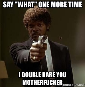 """Jules Pulp Fiction - SAY """"WHAT"""" ONE MORE TIME  I DOUBLE DARE YOU MOTHERFUCKER"""