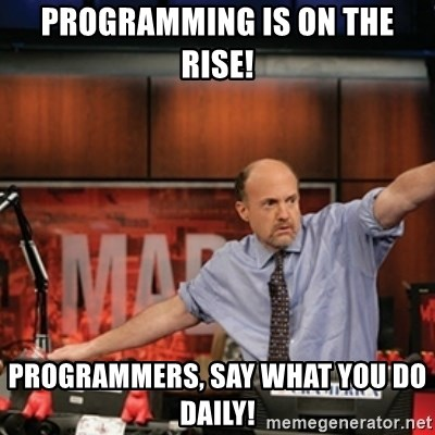 Jim Kramer Mad Money Karma - Programming is on the rise! ProgRammers, say what you do daily!