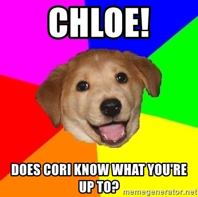 Advice Dog - chloe! does cori know what you're up to?
