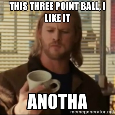 Thor ANOTHER - This three point ball, I like it Anotha