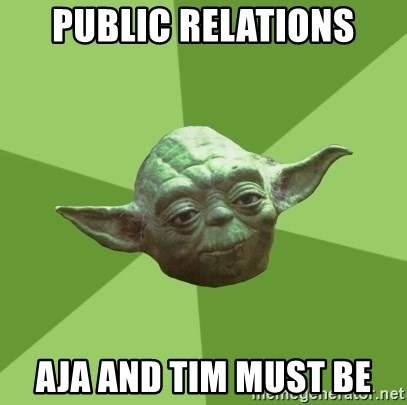 Advice Yoda Gives - Public Relations Aja and tim must be
