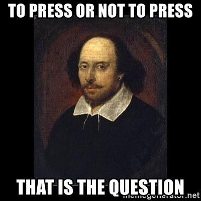 William Shakespeare - to press or not to press that is the question
