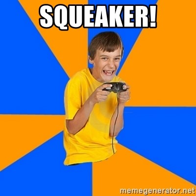 Annoying Gamer Kid - squeaker!