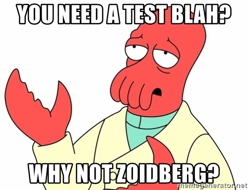 Why not zoidberg? - You need a test blah? WHY NOT ZOIDBERG?