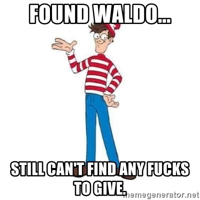 Where's Waldo - FOUND WALDO... Still can't find any fucks to give.