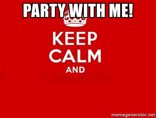 Keep Calm 2 - party with me!