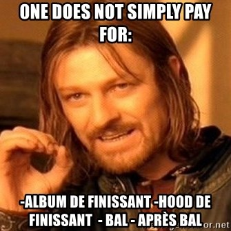 One Does Not Simply - One does not simply pay for: -Album de finissant -Hood de finissant  - Bal - Après bal