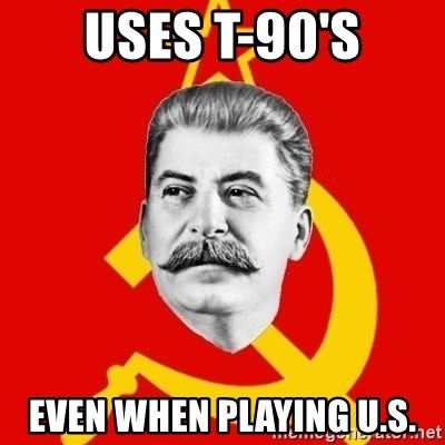 Stalin Says - Uses T-90's Even when Playing U.S.