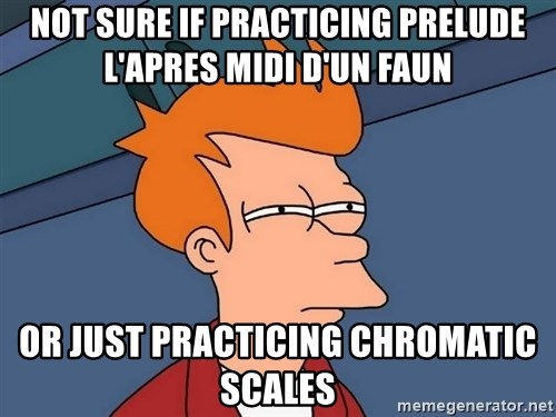 Futurama Fry - Not sure if practicing Prelude L'apres midi d'un faun Or just practicing chromatic scales