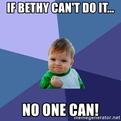Success Kid - IF BETHY CAN'T DO IT... NO ONE CAN!