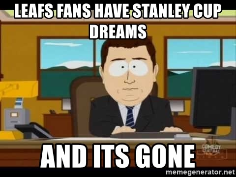 Aand Its Gone - leafs fans have stanley cup dreams and its gone