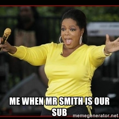 Overly-Excited Oprah!!!  -  ME WHEN MR SMITH IS OUR SUB