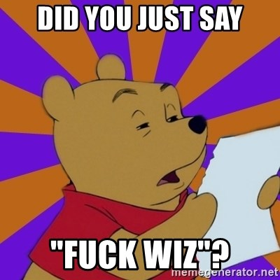 """Skeptical Pooh - Did you just say """"fuck wiz""""?"""
