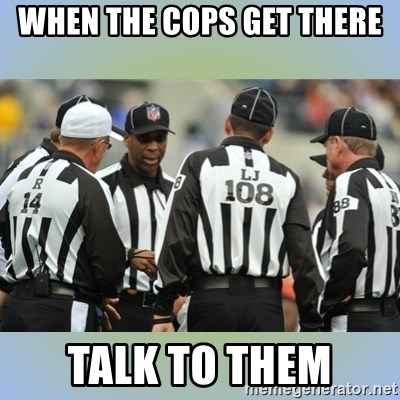 NFL Ref Meeting - when the cops get there talk to them