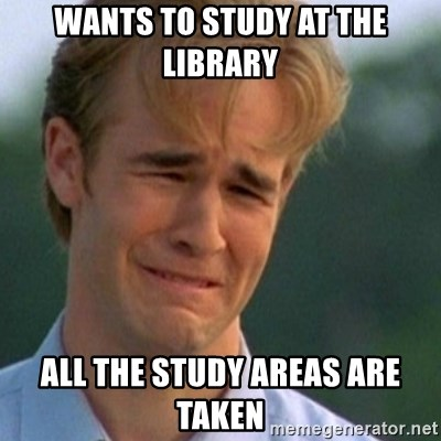 Crying Dawson - WANTS TO STUDY AT THE LIBRARY ALL THE STUDY AREAS ARE TAKEN