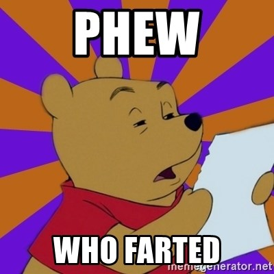 Skeptical Pooh - PHEW WHO FARTED