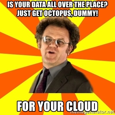 Dr. Steve Brule - IS YOUR DATA ALL OVER THE PLACE? JUST GET OCTOPUS, DUMMY! FOR YOUR CLOUD