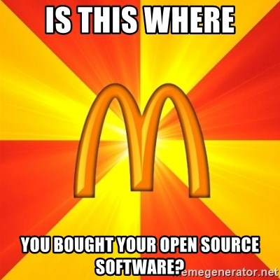Maccas Meme - is this where you bought your open source software?