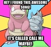 Slowbro - Hey I Found this awesome song! It's called call me maYbe!