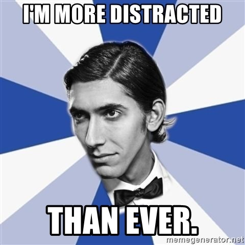 Facebook Max - I'm more distracted THAN EVER.