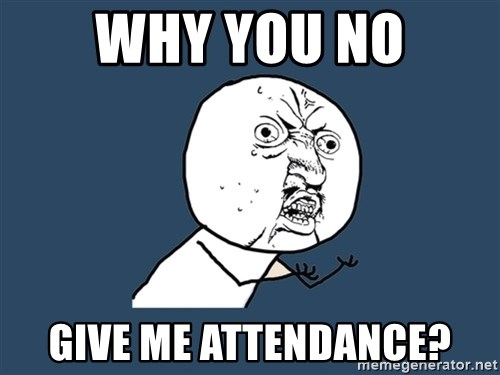 Y U No - Why You No Give me attendance?