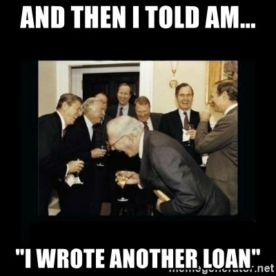 """Rich Men Laughing - And then I told Am... """"I wrote another loan"""""""