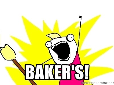 X ALL THE THINGS -  baker's!
