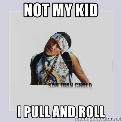 san juan cholo - not my kid I pull and roll
