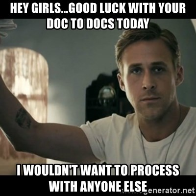 ryan gosling hey girl - Hey girls...good luck with your doc to docs today i wouldn't want to process with anyone else