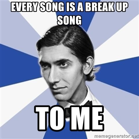 Facebook Max - EVERY SONG IS A BREAK UP SONG TO ME