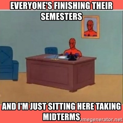 Masturbating Spider-Man - Everyone's finishing their semesters and i'm just sitting here taking midterms