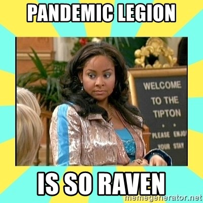 That's so Raven - pandemic legion is so raven
