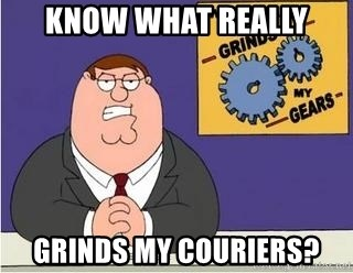 Grinds My Gears Peter Griffin - know what really grinds my couriers?