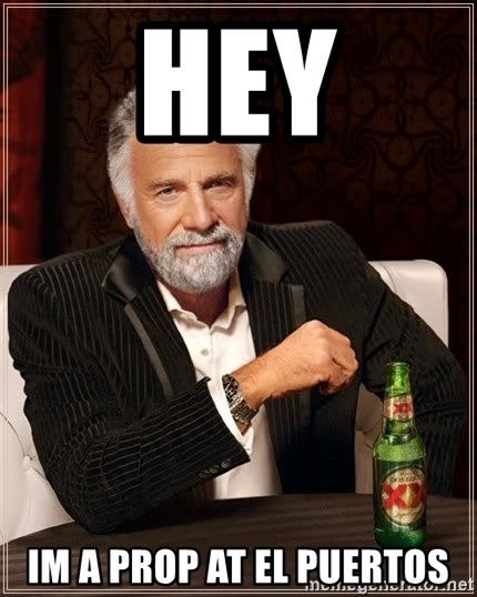 The Most Interesting Man In The World - Hey im a prop at el puertos
