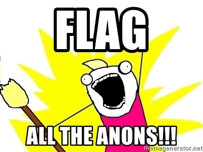 X ALL THE THINGS - Flag all the anons!!!