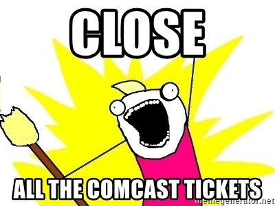 X ALL THE THINGS - close all the comcast tickets