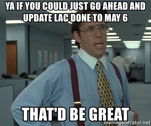 Office Space That Would Be Great - Ya if you could just go ahead and update Lac done to May 6 that'd be great