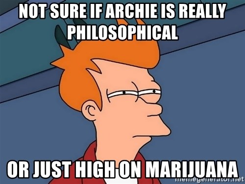 Futurama Fry - Not sure if archie is really philosophical or just high on marijuana