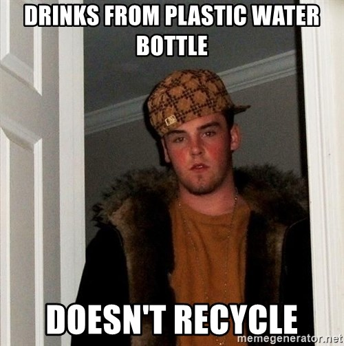 Scumbag Steve - Drinks from plastic water bottle doesn't recycle