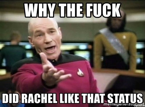 Picard why the fuck - WHy the fuck did rachel like that status