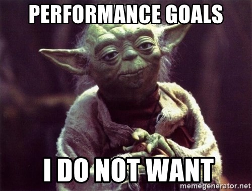 Yoda - Performance goals  i do not want